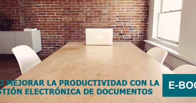 [E-Book] Cómo mejorar la productividad con la gestión electrónica de documentos